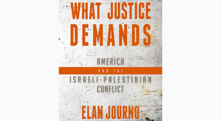 What Justice Demands – Elan Journo's New Book Clarifies the Arab-Israeli Conflict