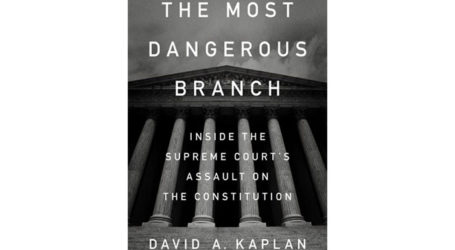 """David A. Kaplan's """"The Most Dangerous Branch""""  Explores the Supreme Court Like Never Before"""